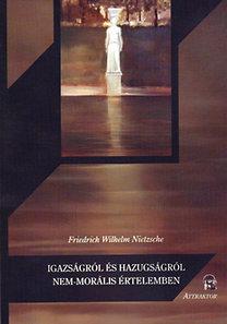 Friedrich Nietzsche: Igazságról és hazugságról nem-morális értelemben