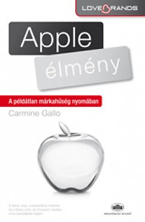 Carmine Gallo: Apple-élmény - A példátlan márkahűség nyomában - A példátlan márkahűség nyomában