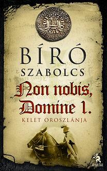 Bíró Szabolcs: Non nobis, Domine 1. - Kelet oroszlánja