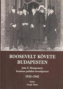 Roosevelt követe Budapesten (John F. Montgomery bizalmas politikai beszélgetései 1934-1941)