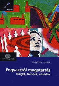 Törőcsik Mária: Fogyasztói magatartás - Insight, trendek, vásárlók
