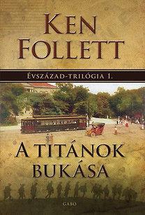 Ken Follett: A Titánok bukása - Évszázad-trilógia 1.