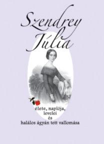 Szendrey Júlia élete, naplója, levelei és halálos ágyán tett vallomása
