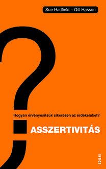 Gill Hasson; Sue Hadfield: Asszertivitás - Hogyan érvényesítsük sikeresen az érdekeinket?