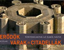 Henri Stierlin: Erődök, várak és citadellák - Történelmünk az égből nézve