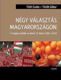 Tóth Csaba; Török Gábor: Négy választás Magyarországon - A magyar politika az elmúlt 12 évben (2002-2014)