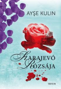 Ayse Kulin: Szarajevó rózsája