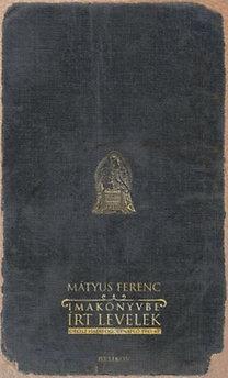 Mátyus Ferenc: Imakönyvbe írt levelek - Orosz hadifogolynapló 1945-1947