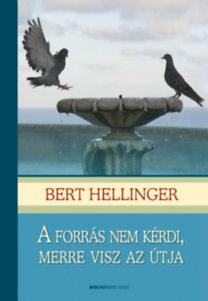 Bert Hellinger: A forrás nem kérdi, merre visz az útja