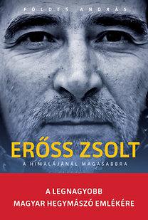 Földes András: Erőss Zsolt - A legnagyobb magyar hegymászó emlékére