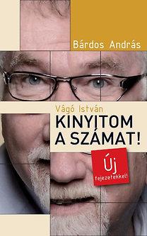 Bárdos András: Vágó István - Kinyitom a számat! - Új fejezetekkel