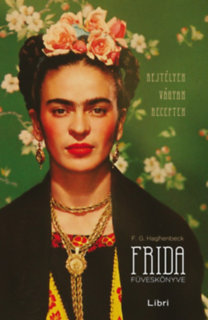 F. G. Haghenbeck: Frida füveskönyve - Rejtélyek, vágyak, receptek