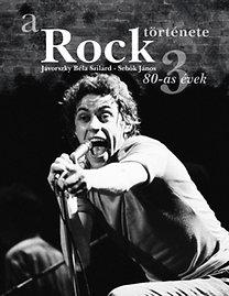 Jávorszky Béla Szilárd; Sebők János: A rock története 3. - A nyolcvanas évek