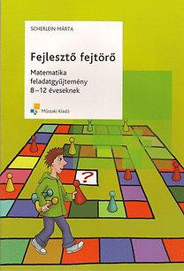 Scherlein Márta: Fejlesztő fejtörő - Matematika feladatgyűjtemény 8-12 éveseknek
