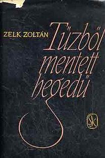 Zelk Zoltán: Tűzből mentett hegedű