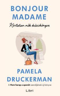Pamela Druckerman: Bonjour Madame - Kortalan nők kézikönyve