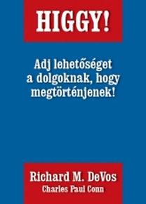Richard M. DeVos; Charles Paul Conn: Higgy! - Adj lehetőséget a dolgoknak, hogy megtörténjenek!