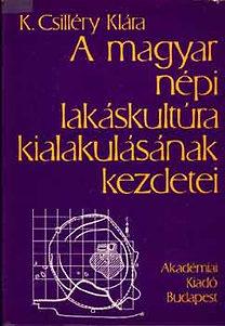 K. Csilléry Klára: A magyar népi lakáskultúra kialakulásának kezdetei