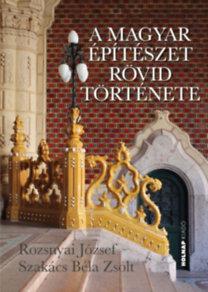Rozsnyai József, Szakács Béla Zsolt: A magyar építészet rövid története