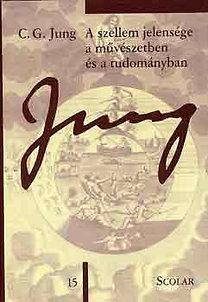 Carl Gustav Jung: A szellem jelensége a művészetben és a tudományban - C. G. Jung Összegyűjtött munkái - Tizenötödik kötet