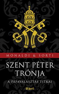 Rita Monaldi; Francesco Sorti: Szent Péter trónja - A pápaválasztás titkai - A pápaválasztás titkai