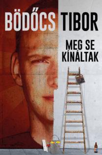 Bödőcs Tibor: Meg se kínáltak