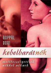 Hoppál Bori: Kebelbarátnők - Mellbeszélgetések nőkkel nőknek - Mellbeszélgetések nőkkel nőknek