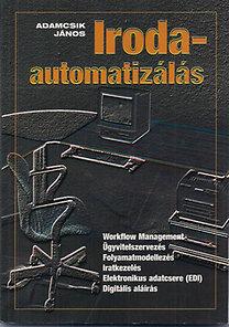 Adamcsik János: Irodaautomatizálás - Workflow Management, Ügyvitelszervezés, Folyamatmodellezés, Iratkezelés, Elektronikus adatcsere (EDI), Digitális aláírás