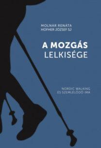 Molnár Renáta; Hofher József SJ: A mozgás lelkisége - Nordic walking és szemlélődő ima