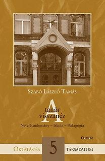 Szabó László Tamás: A tanár visszanéz - Neveléstudomány - Iskola - Pedagógia