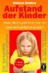 """Dantse, Dantse: Aufstand der Kinder: """"Papa, Mama, jetzt rebelliere ich! Lasst mich einfach Kind sein!"""""""
