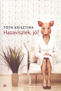 Tóth Krisztina: Hazaviszlek, jó?