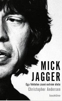 Christopher Andersen: Mick Jagger - Egy féktelen zseni extrém élete - Egy féktelen zseni extrém élete