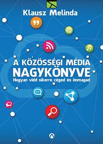 Klausz Melinda: A közösségi média nagykönyve - Hogyan vidd sikerre céged és önmagad