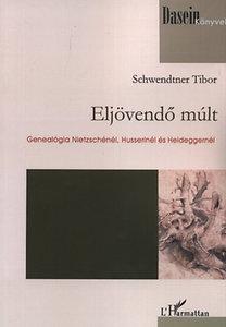 Schwendtner Tibor: Eljövendő múlt - Genealógia Nietzschénél, Husserlnél és Heideggernél
