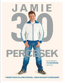 Jamie Oliver: Jamie 30 percesek - Finom ételek villámgyorsan - Jamie vadonatúj módszere