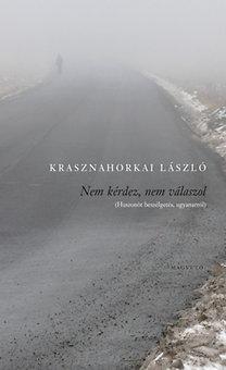 Krasznahorkai László: Nem kérdez, nem válaszol - (Huszonöt beszélgetés, ugyanarról)