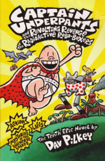 Dav Pilkey: Captain Underpants and the Revolting Revenge of the Radioactive Robo-Boxers