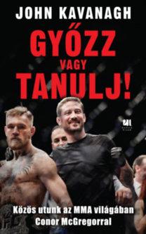 John Kavanagh: Győzz vagy tanulj! - Közös utunk az MMA világában Conor McGregorral