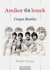 Bolgár György: Amikor 64 leszek - Csupa Beatles