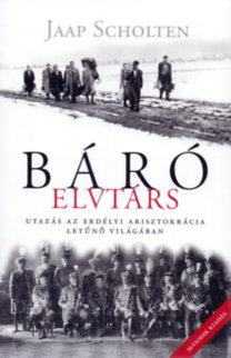 Jaap Scholten: Báró elvtárs - Utazás az erdélyi arisztokrácia letűnő világában