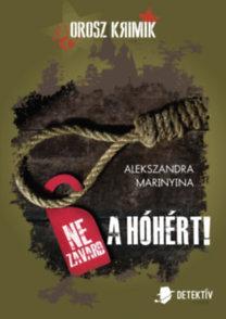 Alekszandra Marinyina: Ne zavard a hóhért!