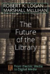 Logan, Robert K. - McLuhan, Marshall: The Future of the Library