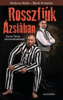 Berki Krisztián, Ambrus Attila, Karizs Tamás: Rosszfiúk Ázsiában