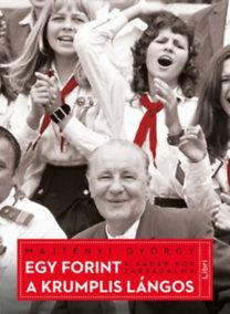 Majtényi György: Egy forint a krumplis lángos - A Kádár-kor társadalma