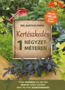 Bartholomew, Mel: Kertészkedés 1 négyzetméteren - Több termény kis helyen - Aratás igény szerint - Napi tíz perc gondoskodás