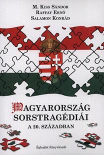 Raffay Ernő, Salamon Konrád, M. Kiss Sándor: Magyarország Sorstragédiái a 20. században