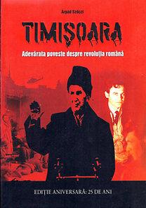 Szőczi Árpád: Timisoara - Adevărata poveste despre revoluia română