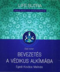 Egedi-Kovács Melinda: Bevezetés a védikus alkímiába - Védikus alkímia a 21. század emberének - Első kötet