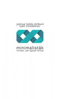 Joshua Fields Millburn - Ryan Nicodemus: Minimalisták - Minden, ami igazán fontos